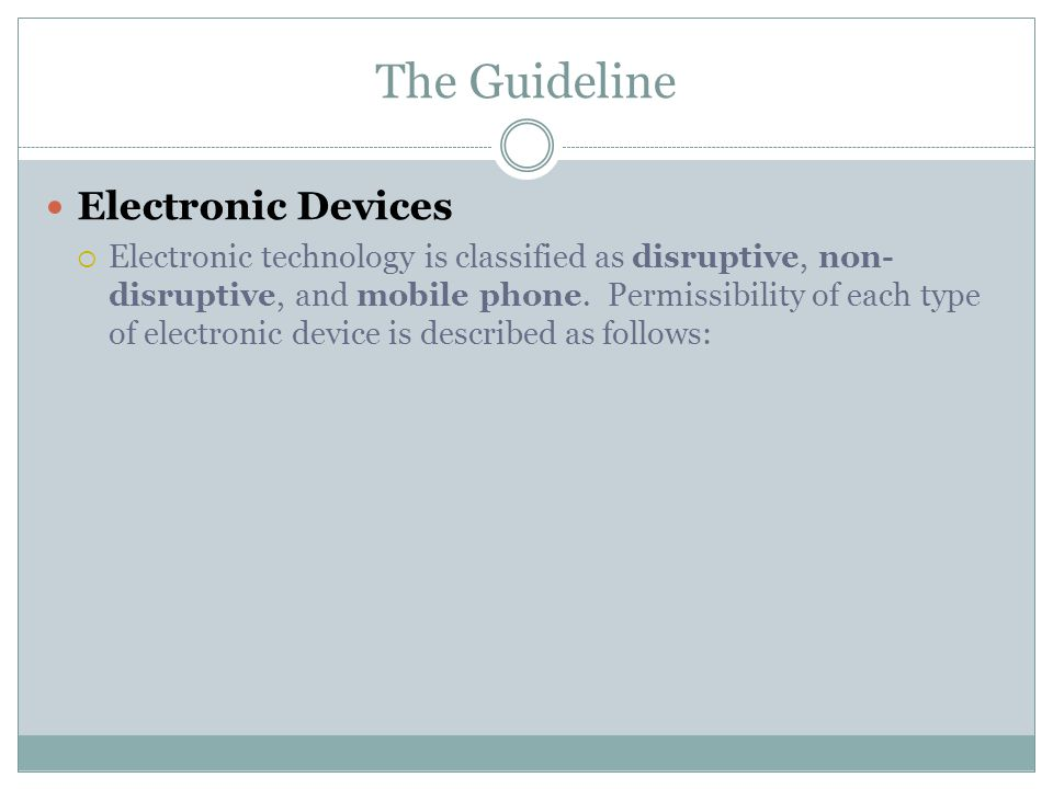 The Guideline Electronic Devices  Electronic technology is classified as disruptive, non- disruptive, and mobile phone.
