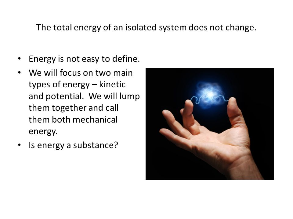 The total energy of an isolated system does not change.