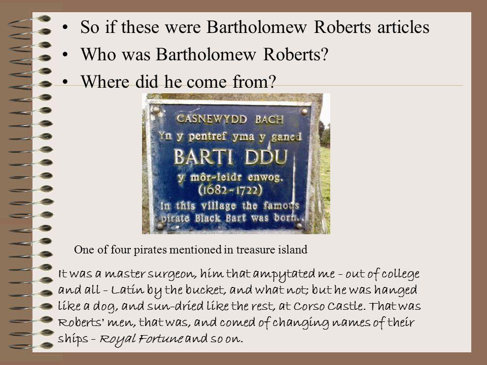 So if these were Bartholomew Roberts articles Who was Bartholomew Roberts.