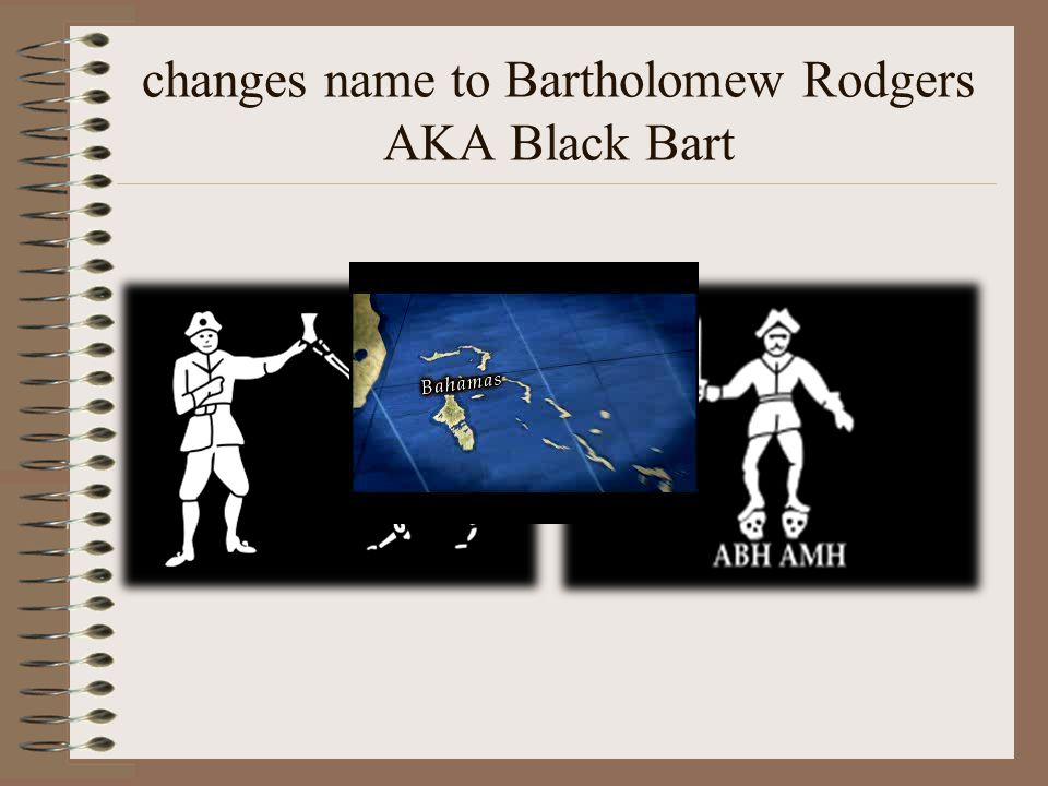 changes name to Bartholomew Rodgers AKA Black Bart