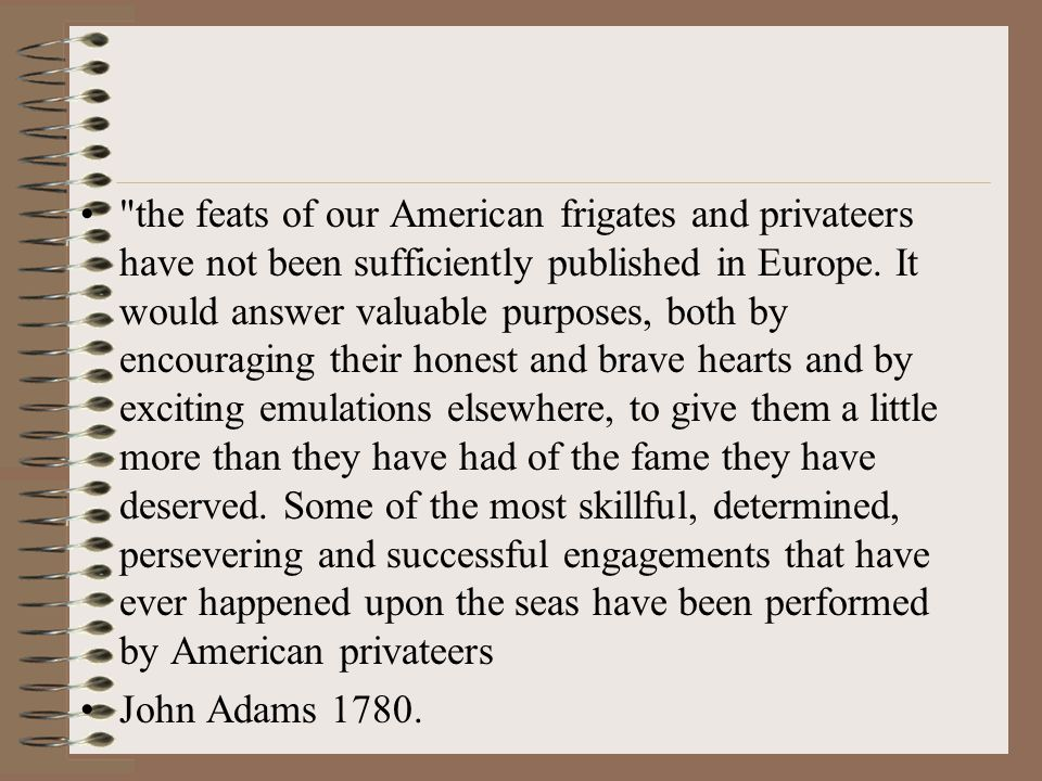 the feats of our American frigates and privateers have not been sufficiently published in Europe.