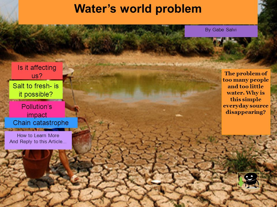 Water's world problem By Gabe Salvi The problem of too many people and too little water.