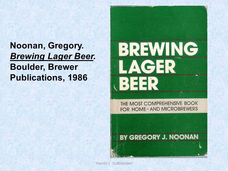Noonan, Gregory. Brewing Lager Beer. Boulder, Brewer Publications, 1986 Harold J. Gulbransen