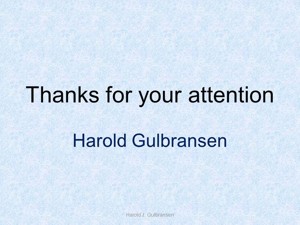 Thanks for your attention Harold Gulbransen Harold J. Gulbransen