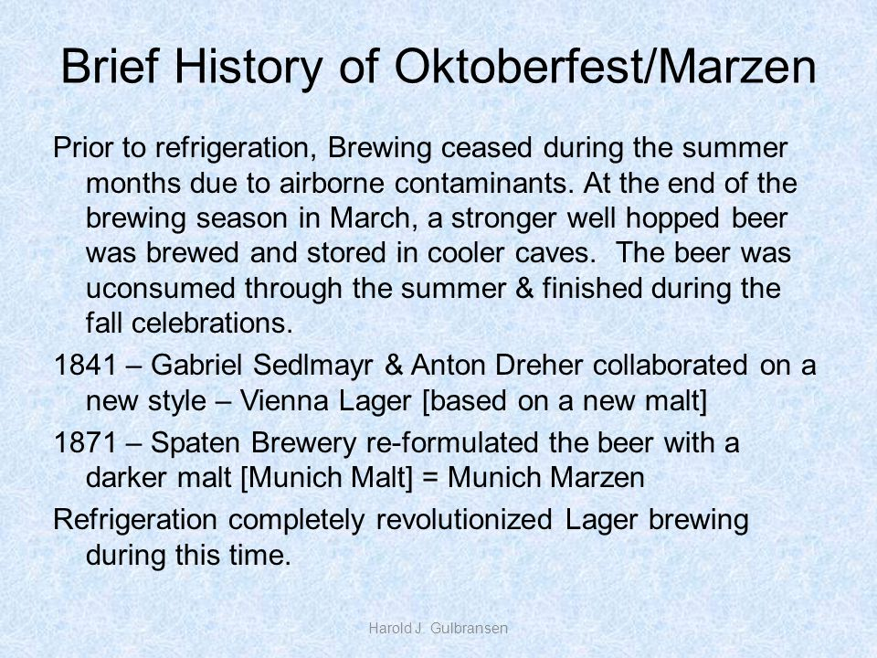 Brief History of Oktoberfest/Marzen Prior to refrigeration, Brewing ceased during the summer months due to airborne contaminants.