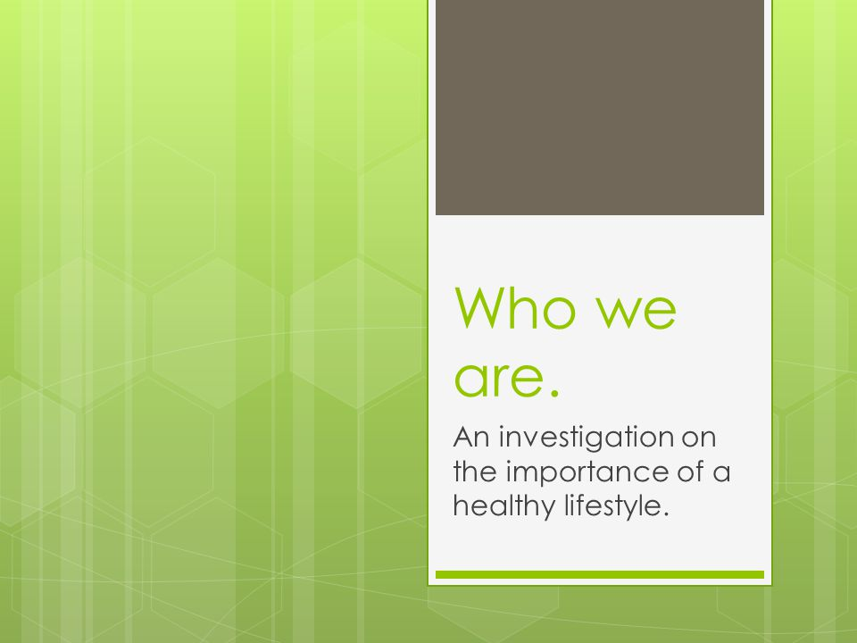 Who we are. An investigation on the importance of a healthy lifestyle.