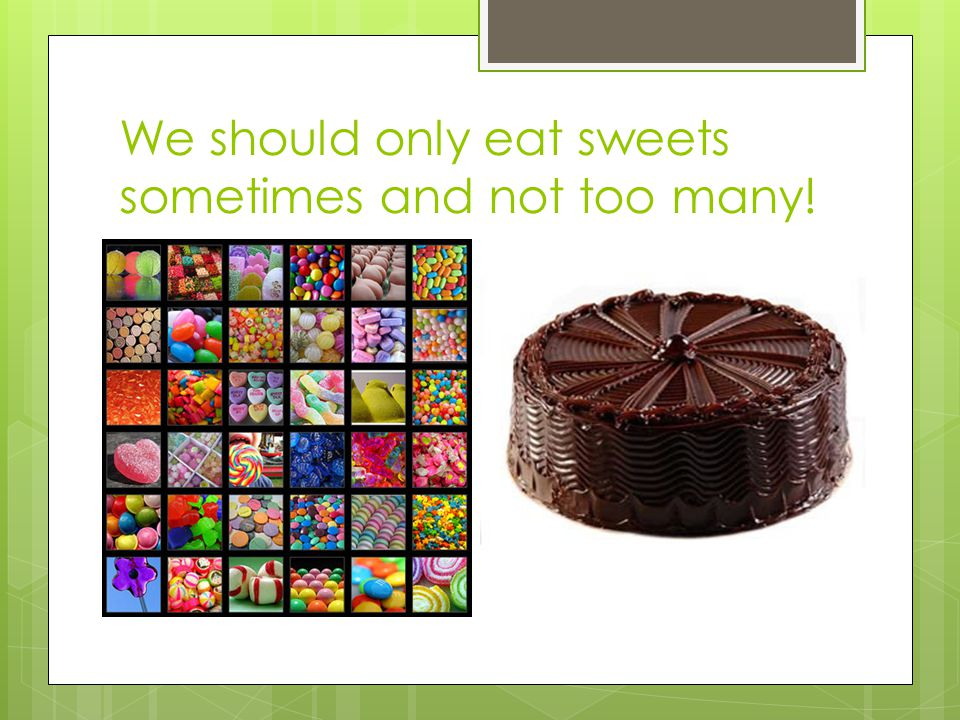 We should only eat sweets sometimes and not too many!