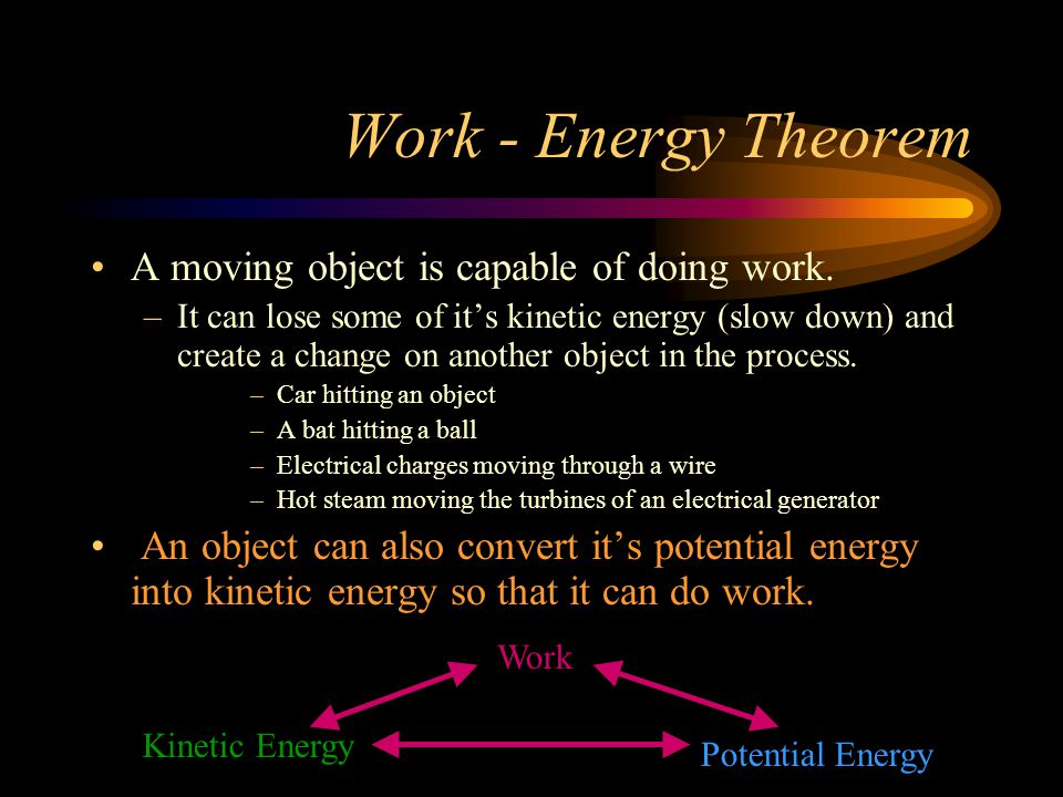 Work - Energy Theorem A moving object is capable of doing work.