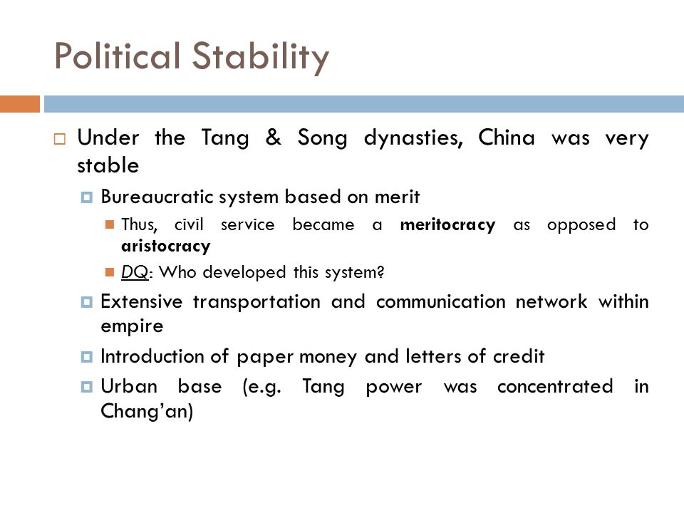 Political Stability  Under the Tang & Song dynasties, China was very stable  Bureaucratic system based on merit Thus, civil service became a meritoc