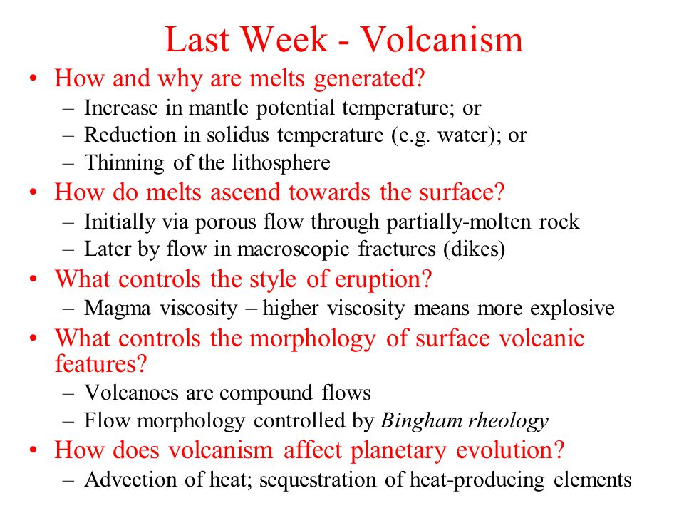 Last Week - Volcanism How and why are melts generated.