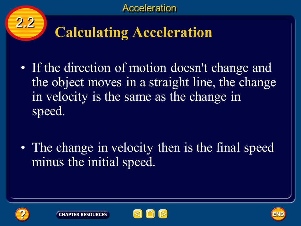 Calculating Acceleration Using this expression for the change in velocity, the acceleration can be calculated from the following equation: 2.2 Acceleration