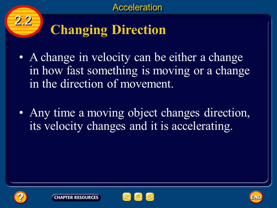 Speeding Up and Slowing Down 2.2 Acceleration If the speed decreases, the acceleration is in the opposite direction from the velocity, and the acceleration is negative.