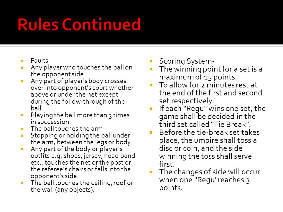  Faults-  Any player who touches the ball on the opponent side.