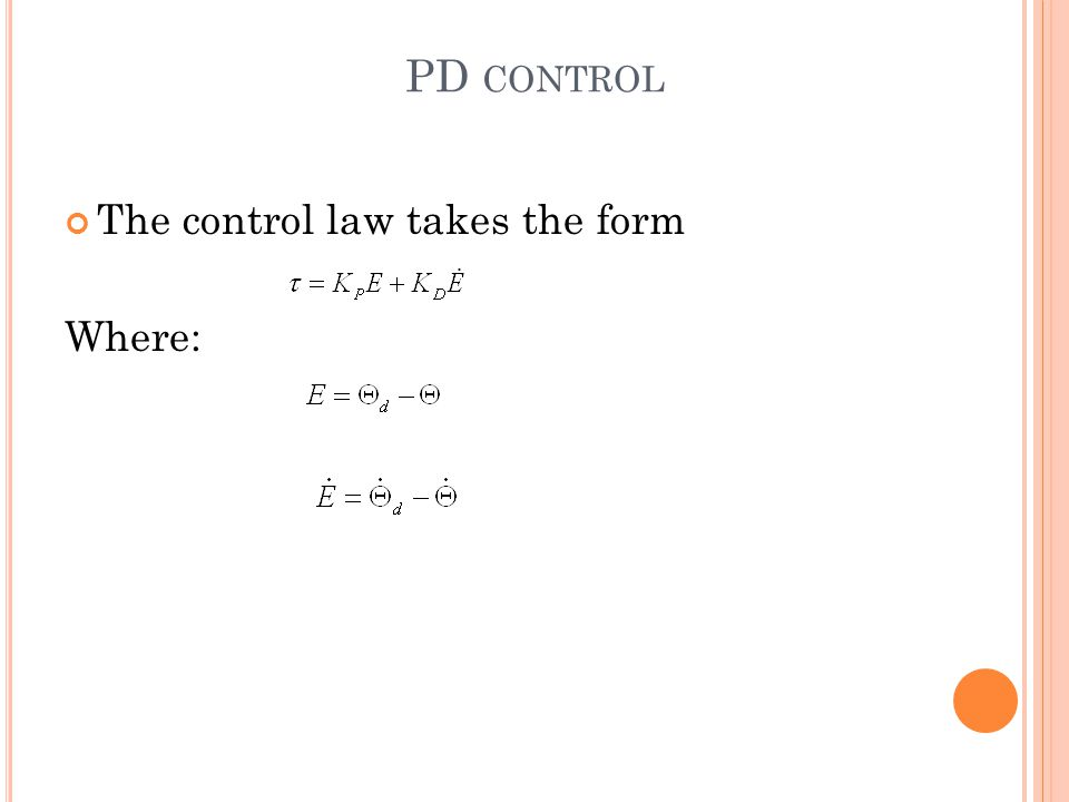 PD CONTROL The control law takes the form Where: