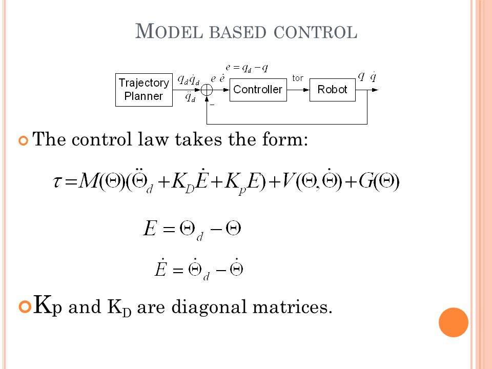M ODEL BASED CONTROL The control law takes the form: K p and K D are diagonal matrices.