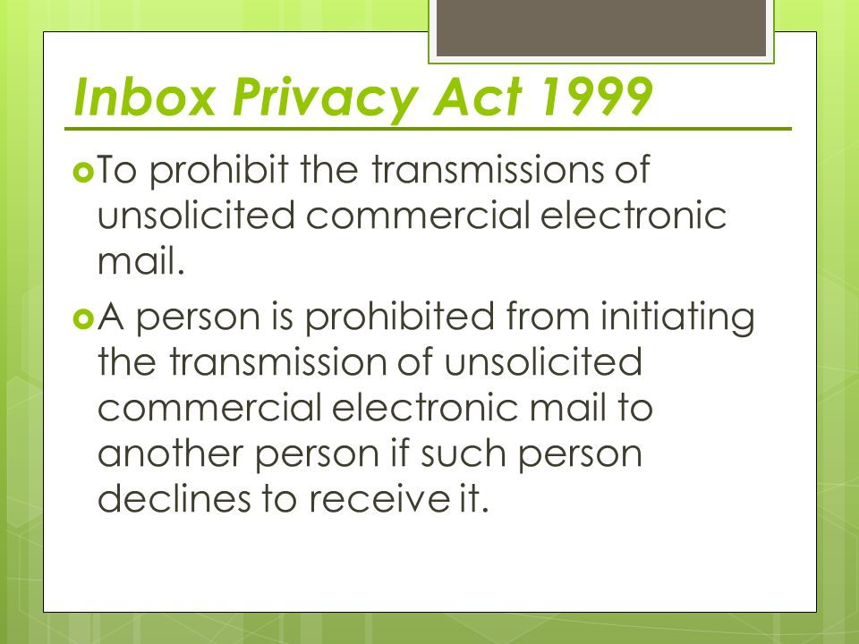 Inbox Privacy Act 1999  To prohibit the transmissions of unsolicited commercial electronic mail.