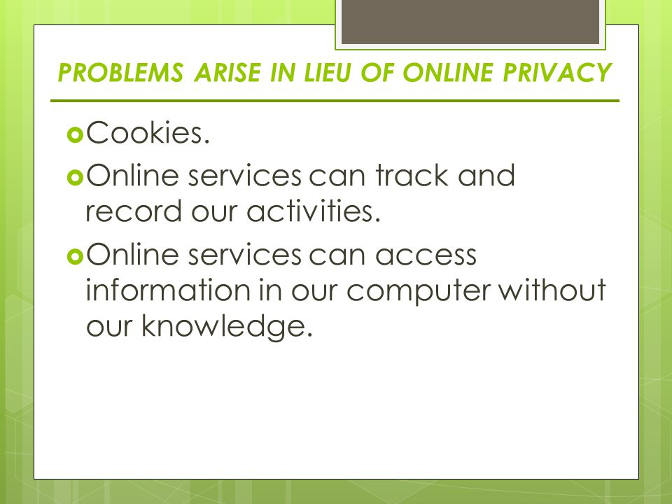 PROBLEMS ARISE IN LIEU OF ONLINE PRIVACY  Cookies.