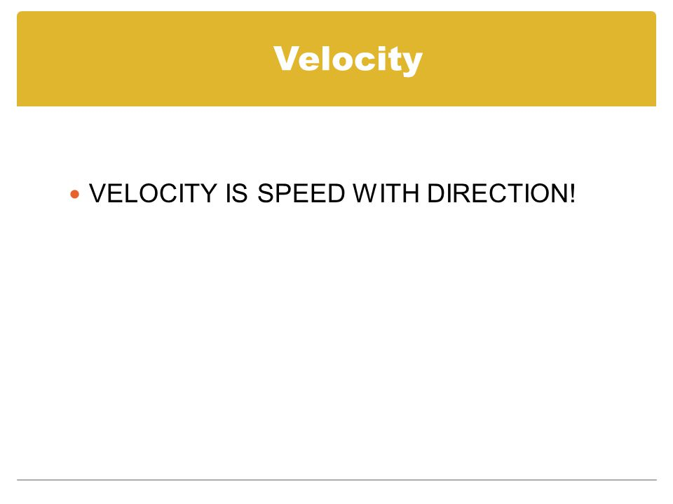 Velocity VELOCITY IS SPEED WITH DIRECTION!