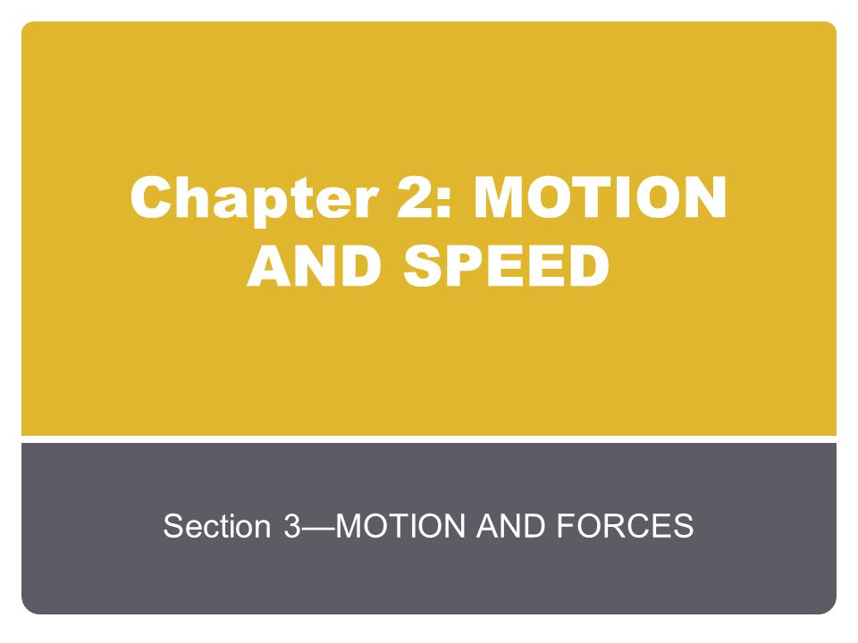 Chapter 2: MOTION AND SPEED Section 3—MOTION AND FORCES