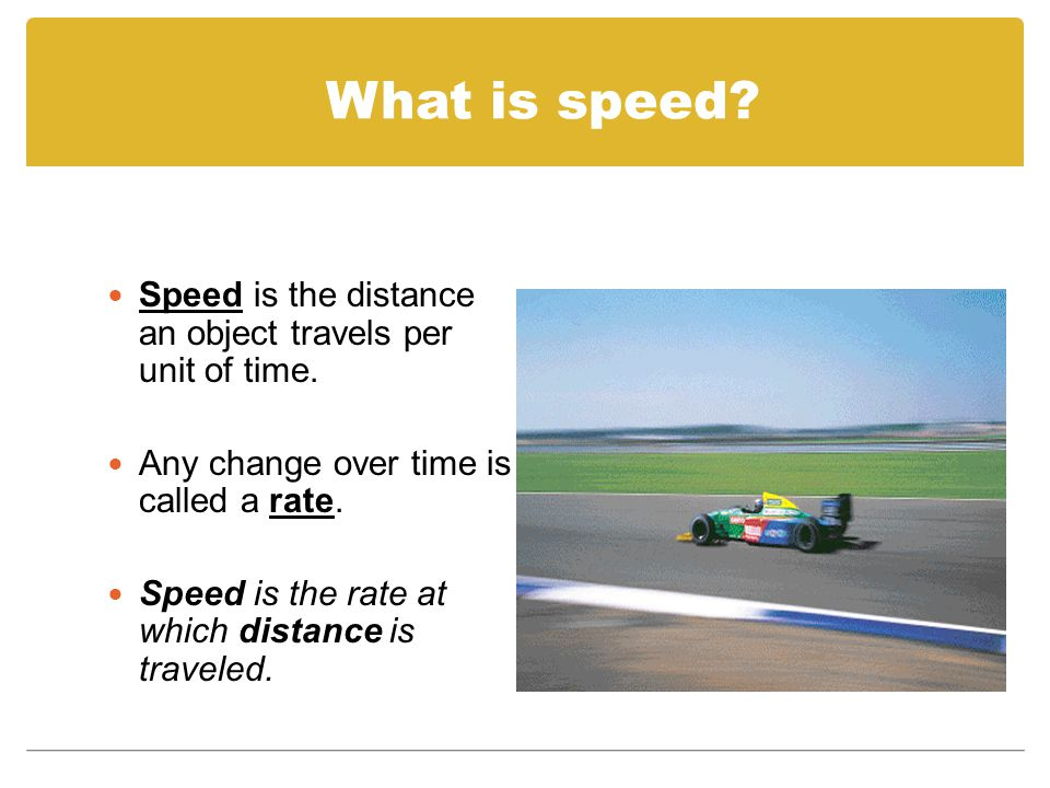 What is speed. Speed is the distance an object travels per unit of time.