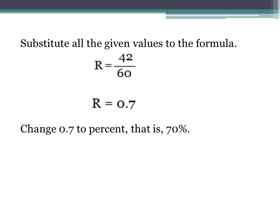Substitute all the given values to the formula. Change 0.7 to percent, that is, 70%.