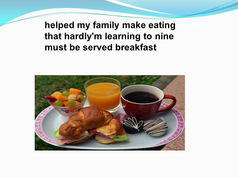 helped my family make eating that hardly m learning to nine must be served breakfast