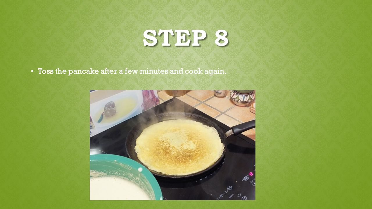 STEP 8 Toss the pancake after a few minutes and cook again.