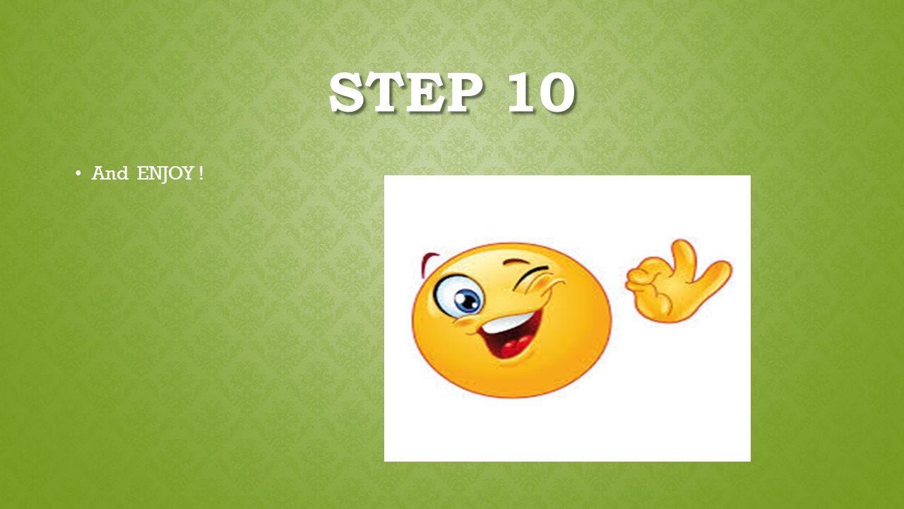 STEP 10 And ENJOY !