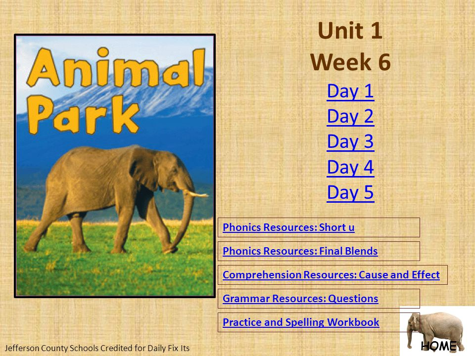 HOME Unit 1 Week 6 Phonics Resources: Short u Phonics Resources: Final Blends Comprehension Resources: Cause and Effect Grammar Resources: Questions Practice and Spelling Workbook Jefferson County Schools Credited for Daily Fix Its Day 1 Day 2 Day 3 Day 4 Day 5