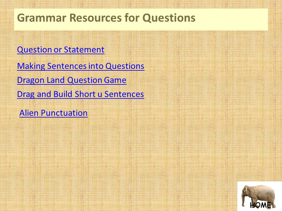 HOME Grammar Resources for Questions Making Sentences into Questions Question or Statement Dragon Land Question Game Drag and Build Short u Sentences Alien Punctuation