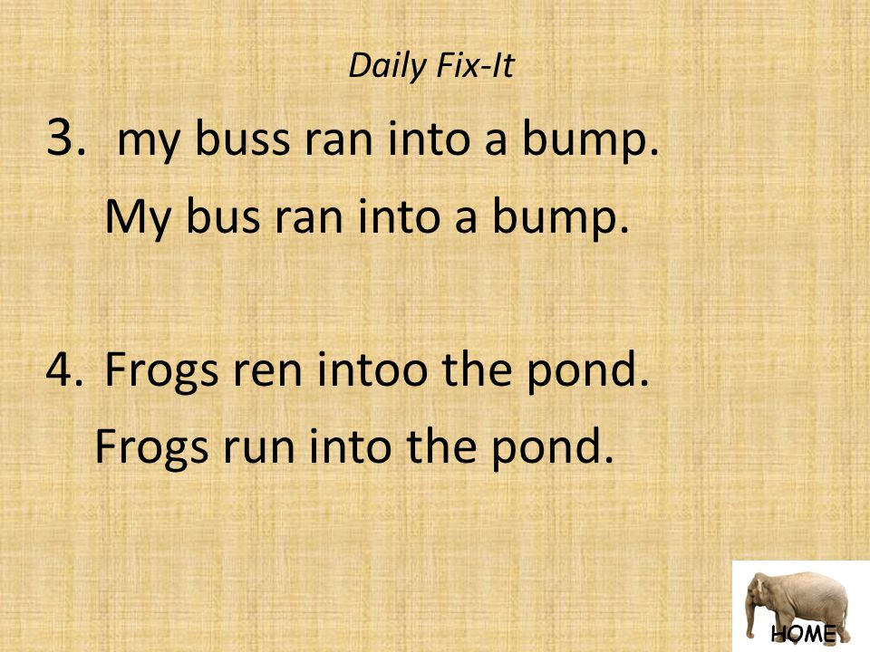 HOME Daily Fix-It 3. my buss ran into a bump. My bus ran into a bump.