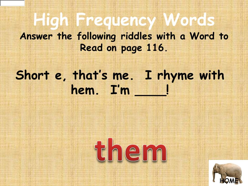 HOME High Frequency Words Answer the following riddles with a Word to Read on page 116.