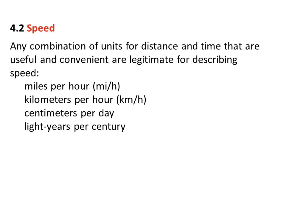 Any combination of units for distance and time that are useful and convenient are legitimate for describing speed: miles per hour (mi/h) kilometers pe