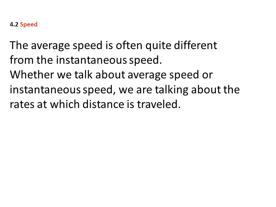 The average speed is often quite different from the instantaneous speed. Whether we talk about average speed or instantaneous speed, we are talking ab