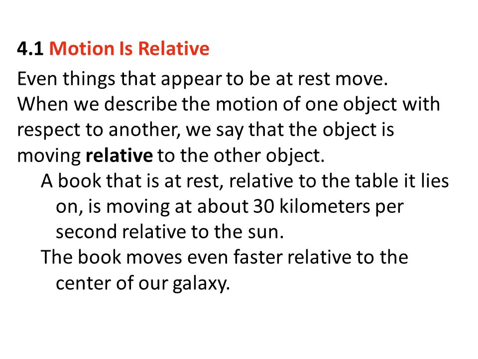 When we discuss the motion of something, we describe its motion relative to something else.