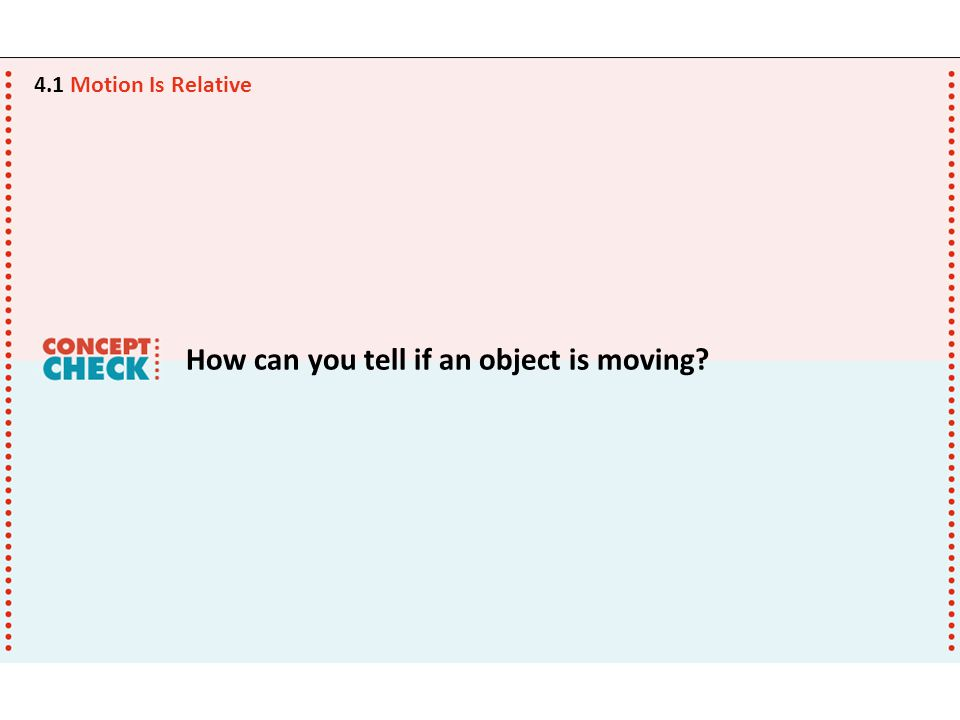 How can you tell if an object is moving? 4.1 Motion Is Relative
