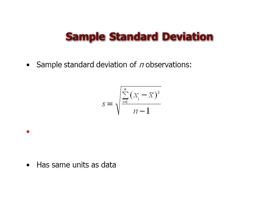 Sample Standard Deviation Sample standard deviation of n observations: Has same units as data