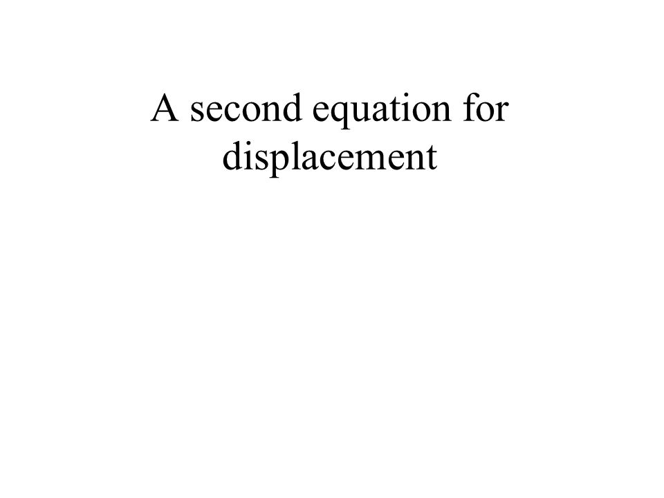 A second equation for displacement