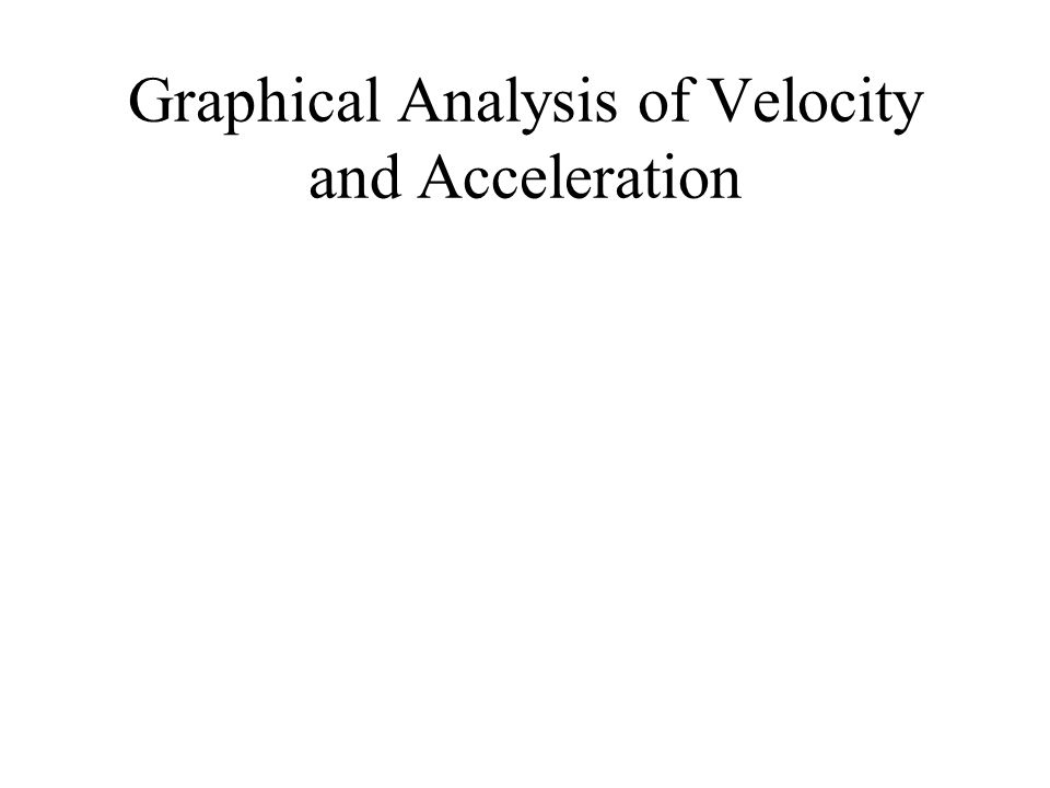Graphical Analysis of Velocity and Acceleration