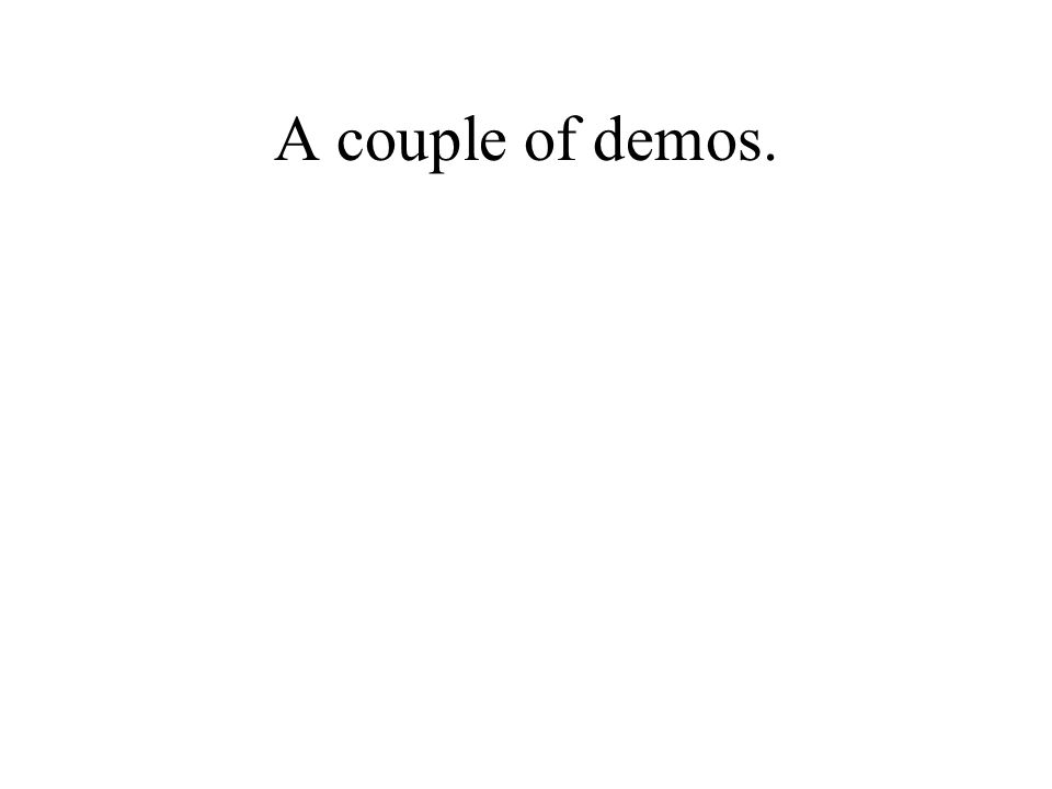 A couple of demos.