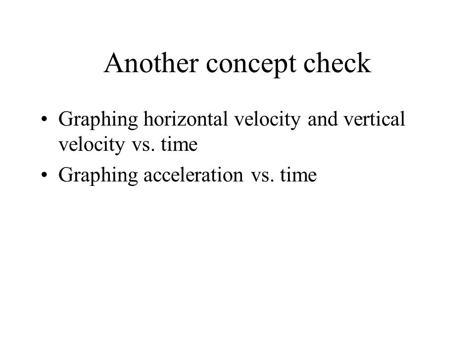 Another concept check Graphing horizontal velocity and vertical velocity vs.