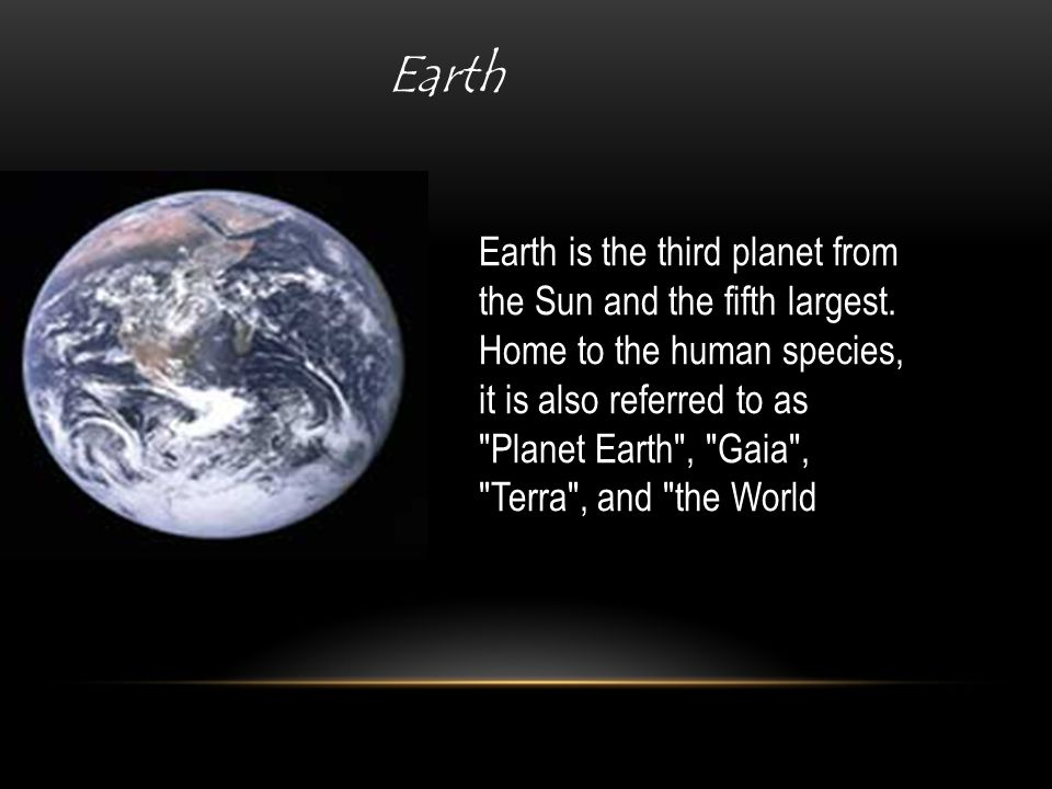 Earth Earth is the third planet from the Sun and the fifth largest.