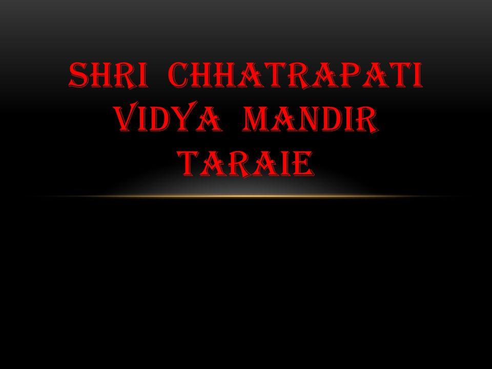 SHRI CHHATRAPATI VIDYA MANDIR TARAIE