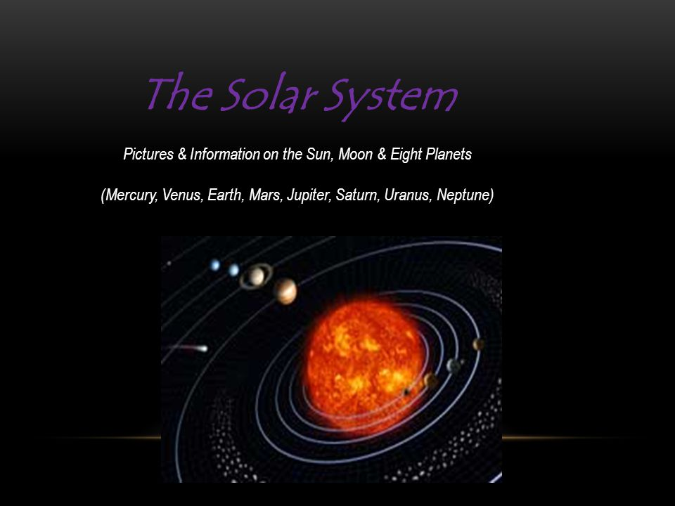 The Solar System Pictures & Information on the Sun, Moon & Eight Planets (Mercury, Venus, Earth, Mars, Jupiter, Saturn, Uranus, Neptune)