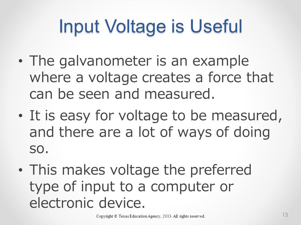 Input Voltage is Useful The galvanometer is an example where a voltage creates a force that can be seen and measured.