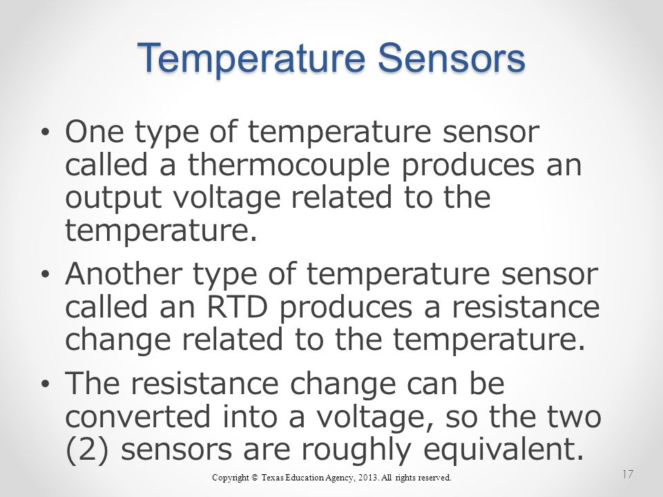 Temperature Sensors One type of temperature sensor called a thermocouple produces an output voltage related to the temperature.