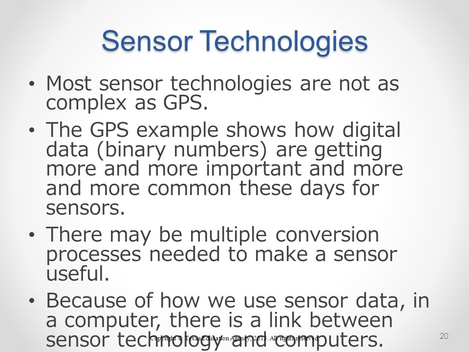 Sensor Technologies Most sensor technologies are not as complex as GPS.