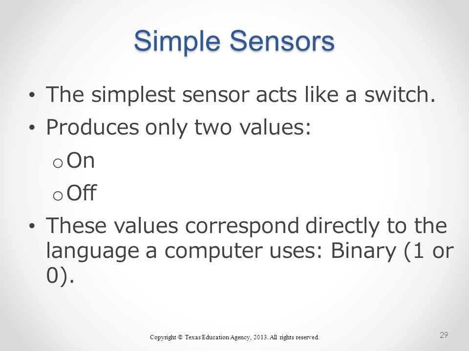 Simple Sensors The simplest sensor acts like a switch.
