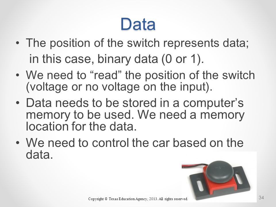 Data The position of the switch represents data; in this case, binary data (0 or 1).