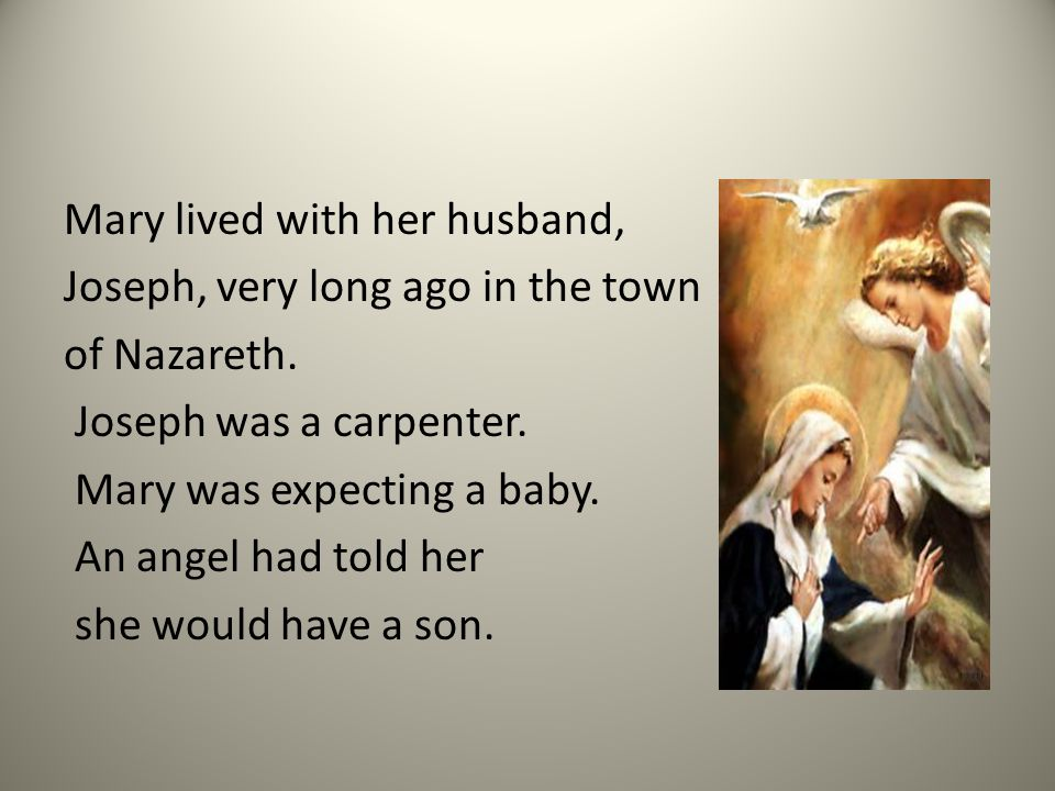 Mary lived with her husband, Joseph, very long ago in the town of Nazareth.